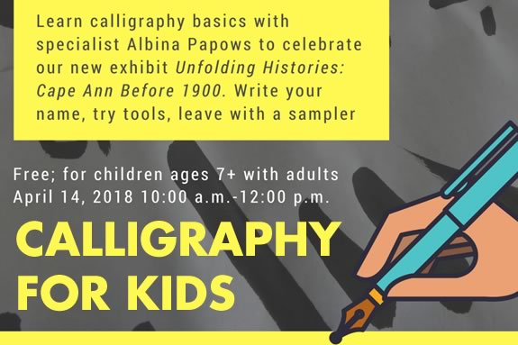CAM Kids will teach kids the basics of Calligraphy at Cape Ann Museum in Gloucester
