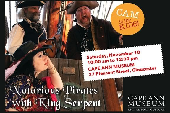 CAM Kids at Cape Ann Museum Notorious Pirates! With the King Serpent Variety Troupe
