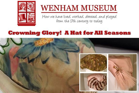 Wenham Museum Vintage Hat Collection Exhibit Crowning Glory Hat for All Seasons