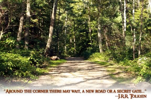 """""""Around the corner there may wait, a new road or a secret gate..."""" -JRR Tolkien"""